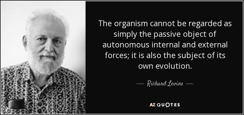 Quote-the-organism-cannot-be-regarded-as-simply-the-passive-object-of-autonomous-internal-richard-levins-98-86-18